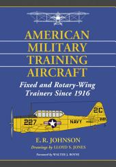 American Military Training Aircraft: Fixed and Rotary-Wing Trainers Since 1916