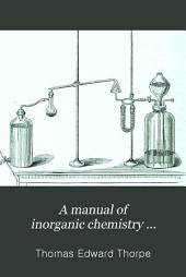 A Manual of Inorganic Chemistry: Volume 1