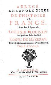 Abregé Chronologique De L'Histoire De France, Sous les Régnes de Louis XIII & Louis XIV: Pour servir de suite à celui de Franç. De Mezeray, Volume2