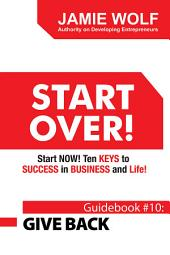 Start Over! Start Now! Ten Keys to Success in Business and Life!: Guidebook # 10: Give Back