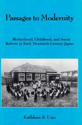 Passages to Modernity: Motherhood, Childhood, and Social Reform in Early Twentieth Century Japan
