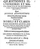 Quaestiones Illustriores Et Magis Practicae Ex Diversis Iuris Utriusque Partibus Desumptae