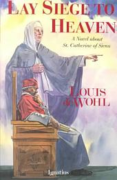 Lay Siege to Heaven: A Novel about Saint Catherine of Siena
