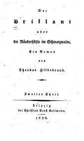 Der Brilliant oder die Räuberhöhle im Schwarzwalde: Ein Roman, Band 2