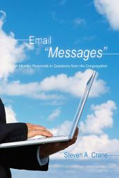 "Email ""Messages"": A Minister Responds to Questions from His Congregation"
