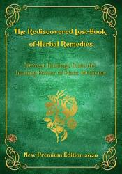 The Rediscovered Lost Book Of Herbal Remedies Edition 2020 Book PDF