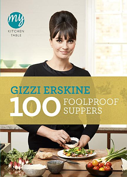 My Kitchen Table: 100 Foolproof Suppers