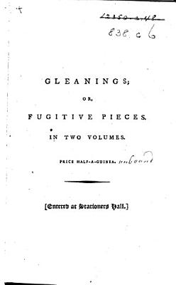 Gleanings  or  Fugitive Pieces  in prose and verse   etc