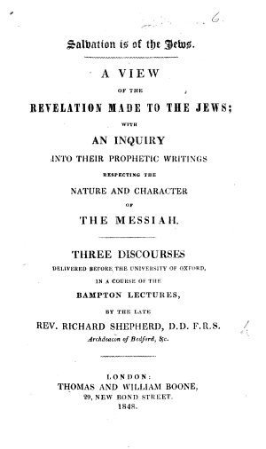 Salvation is of the Jews  A view of the Revelation made to the Jews  with an inquiry into their prophetic writings respecting the nature and character of the Messiah  Three discourses   With a preface signed H  S