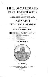 Philostratorum et Callistrati Opera. Recognovit A. Westermann. Eunapii vitæ Sophistarum, iterum edidit J. F. Boissonade. Himerii Sophistæ declamationes, accurate excusso codice optimo et unico XXII. declamationum emendavit F. Duebner. Gr. and Lat