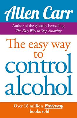 Allen Carr s Easy Way to Control Alcohol