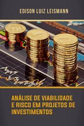 Análise de viabilidade e risco em projetos de investimentos