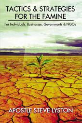 TACTICS AND STRATEGIES FOR THE FAMINE: For Individuals, Businesses, Governments & NGOs