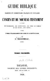 Guide biblique ou harmonie et commentaire pratique et populaire de l'Ancien et du Nouveau Testament: Volume1