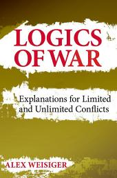 Logics of War: Explanations for Limited and Unlimited Conflicts