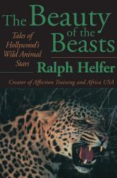 The Beauty of the Beasts: Tales of Hollywood's Wild Animal Stars