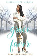 Grace & Favor: From Prison to Paid Vol. I