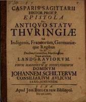 Epistola De Antiquo Statu Thuringiae Sub Indigenis, Francorum, Germaniaeque Regibus Ut Et Ducibus, Comitibus, Marchionibus Usque ad ortum Landgraviorum