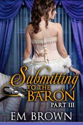 Submitting to the Baron, Part III: A Romantic Historical Erotica