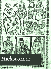Hickscorner: Written C. 1497-1512; Date of Original Copy C. 1512