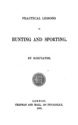 Practical Lessons on Hunting and Sporting  By Scrutator  i e  K  W  Horlock
