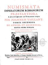 Numismata imperatorum romanorum praestantiora a Julio Caesare ad Postumum usque per Joannem Vaillant... Editio prima romana...