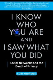 I Know Who You Are and I Saw What You Did: Social Networks and the Death of Privacy