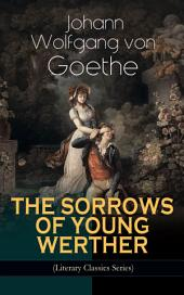 THE SORROWS OF YOUNG WERTHER (Literary Classics Series): Historical Romance Novel