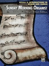 Sunday Morning Organist, Volume 4, Introductions to Hymns and Carols: Late Intermediate to Early Advanced Organ Collection