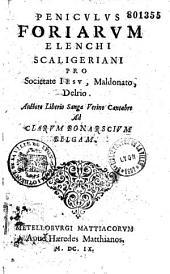 Peniculus foriarum elenchi Scaligeriani, pro societate Jesu, Maldonato, Delrio, auctore Liberio Sanga Verino...