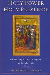 Holy Power, Holy Presence: Rediscovering Medieval Metaphors for the Holy Spirit