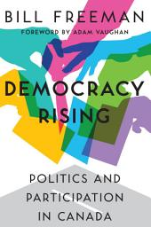 Democracy Rising: Politics and Participation in Canada