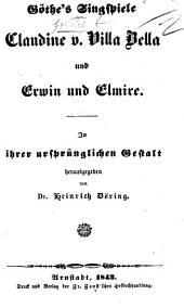 Göthe's Singspiele Claudine v. Villa Bella und Erwin und Elmire. In ihrer ursprünglichen Gestalt herausgegeben von Dr. H. Döring