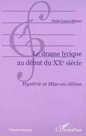 LE DRAME LYRIQUE AU DÉBUT DU XXe SIÈCLE: Hystérie et Mise-en-abîme