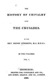 The history of chivalry and the crusades: Volume 1