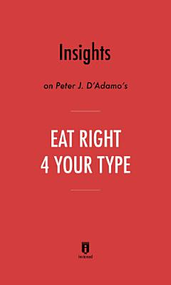 Insights on Peter J. D'Adamo's Eat Right 4 Your Type by Instaread