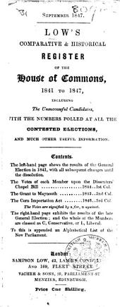 Low's comparative & historical Register of the House of Commons, 1841 to 1847, including the unsuccessful Candidates, with the numbers polled at all the contested elections, etc