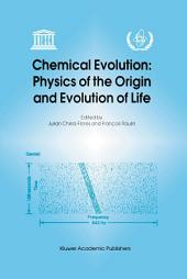 Chemical Evolution: Physics of the Origin and Evolution of Life: Proceedings of the Fourth Trieste Conference on Chemical Evolution, Trieste, Italy, 4–8 September 1995