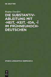 Die Substantivableitung mit -heit, -keit, -ida, -î im Frühneuhochdeutschen