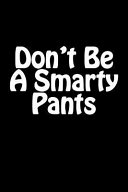Don t Be a Smarty Pants