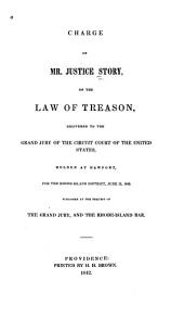 Charge of Mr.Justice Story, on the Law of Treason, Delivered to the Grand Jury of the Circuit Court of the United States, Holden at Newport, for the Rhode-Island District, June 15, 1842