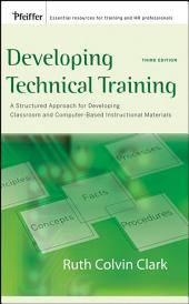 Developing Technical Training: A Structured Approach for Developing Classroom and Computer-based Instructional Materials, Edition 3