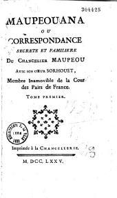 Maupeouana ou correspondance secrète et familière du chancelier Maupeou avec son coeur Sorhouet, membre inamovible de la Cour des Pairs de France