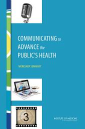 Communicating to Advance the Public's Health: Workshop Summary