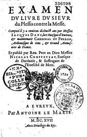 Examen du livre du sieur Du Plessis contre la messe, composé il y a environ dix-huit ans par messire Jacques Davy... maintenant cardinal Du Perron