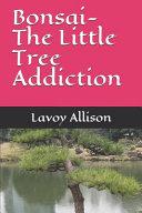 Bonsai-The Little Tree Addiction