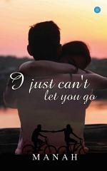I just can't let you go