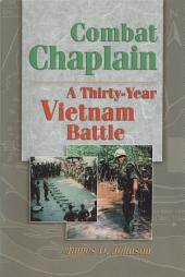 Combat Chaplain: A Thirty-year Vietnam Battle