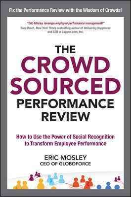 The Crowdsourced Performance Review  How to Use the Power of Social Recognition to Transform Employee Performance