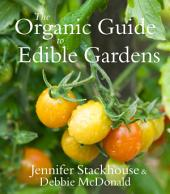 The Organic Guide to Edible Gardens